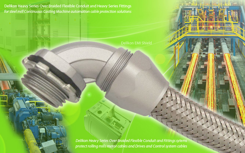 Delikon Heavy Series Over Braided Flexible Conduit and Heavy Series Fittings for Continuous Casting Machine automation cable protection solutions